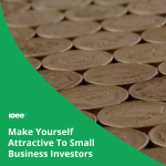 How To Make Yourself Attractive To Small Business Investors