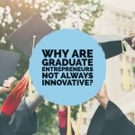 Why are graduate entrepreneurs not always innovative?