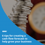 6 tips for creating a cash flow forecast, to help grow your business